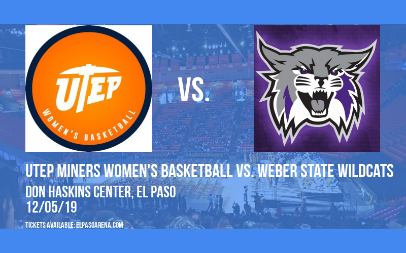 UTEP Miners Women's Basketball vs. Weber State Wildcats at Don Haskins Center