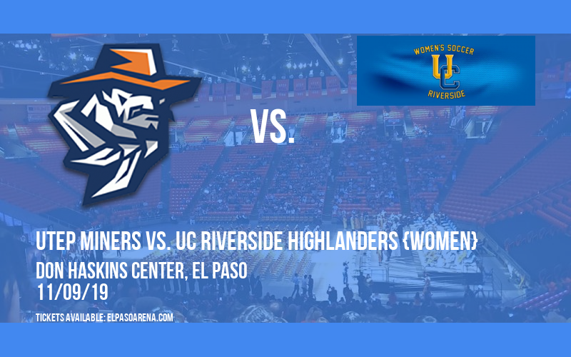 UTEP Miners vs. UC Riverside Highlanders {WOMEN} at Don Haskins Center