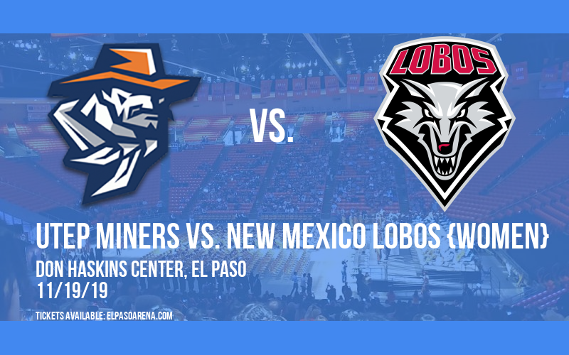 UTEP Miners vs. New Mexico Lobos {WOMEN} at Don Haskins Center