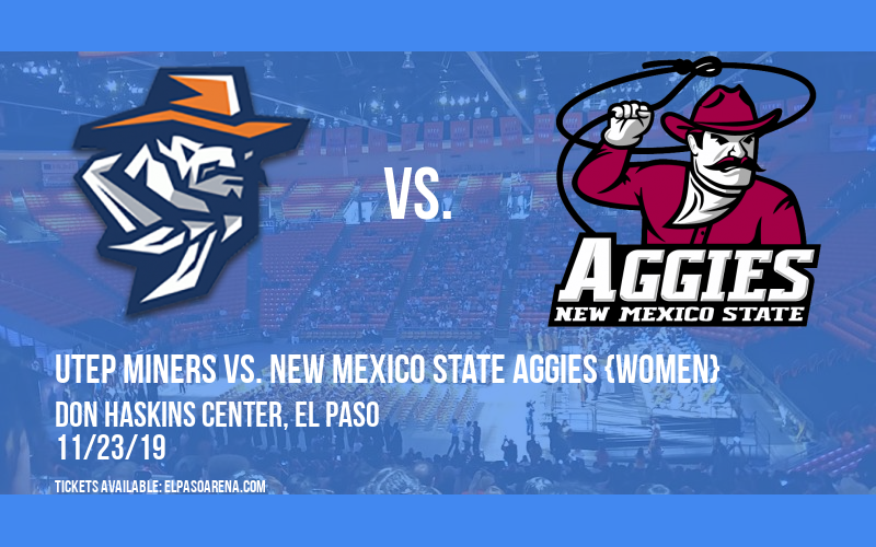 UTEP Miners vs. New Mexico State Aggies {WOMEN} at Don Haskins Center