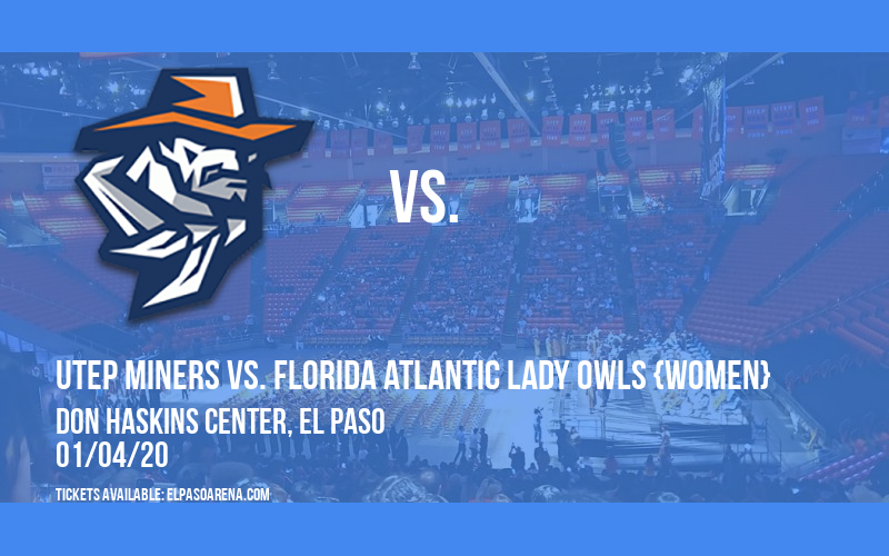 UTEP Miners vs. Florida Atlantic Lady Owls {WOMEN} at Don Haskins Center