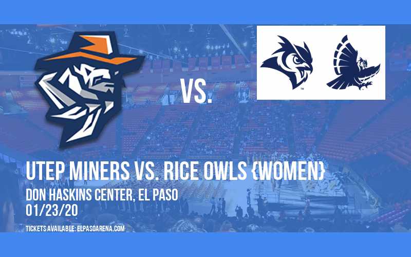UTEP Miners vs. Rice Owls {WOMEN} at Don Haskins Center
