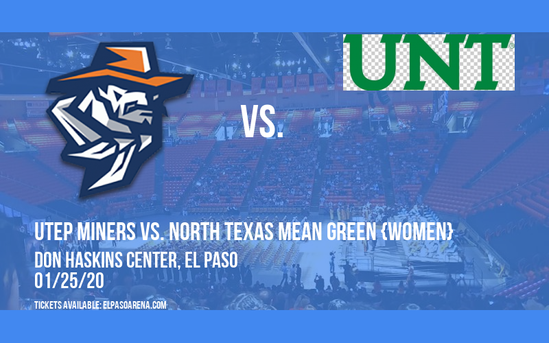 UTEP Miners vs. North Texas Mean Green {WOMEN} at Don Haskins Center