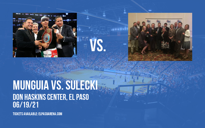 World Championship Boxing Match: Munguia vs. Sulecki at Don Haskins Center