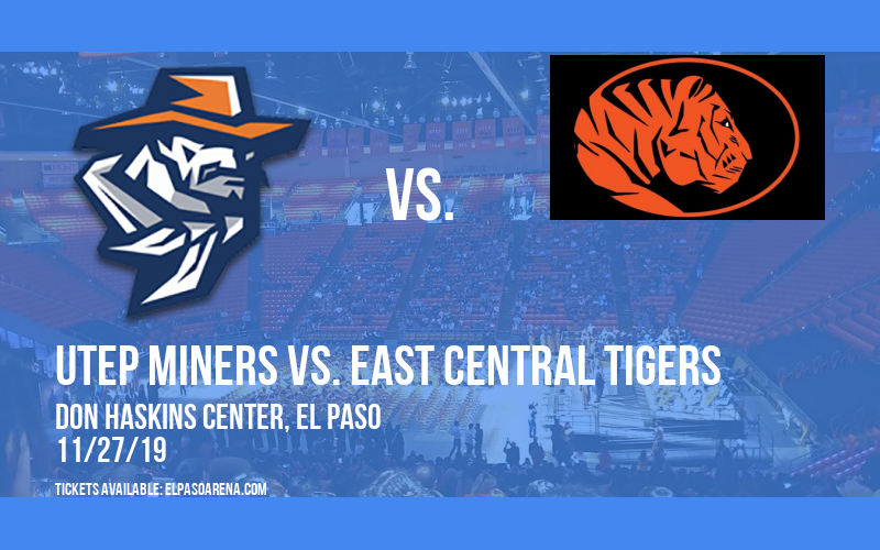 UTEP Miners vs. East Central Tigers at Don Haskins Center