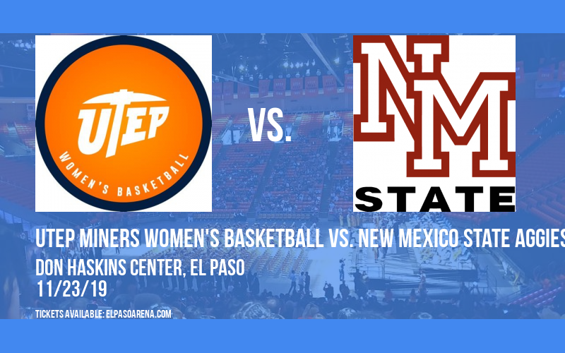 UTEP Miners Women's Basketball vs. New Mexico State Aggies at Don Haskins Center