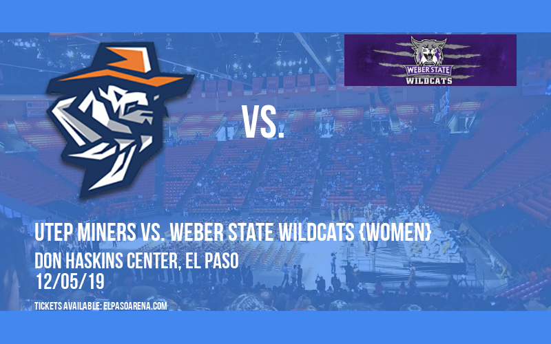 UTEP Miners vs. Weber State Wildcats {WOMEN} at Don Haskins Center