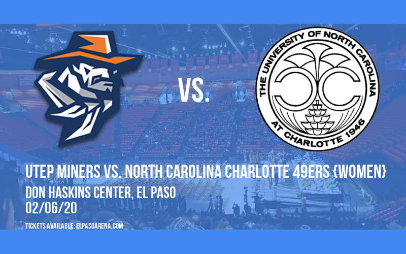 UTEP Miners vs. North Carolina Charlotte 49ers {WOMEN} at Don Haskins Center